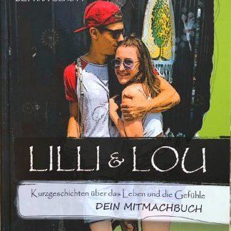 Lilli & Lou Kurzgeschichten über das Leben und die Gefühle Dein Mitmachbuch